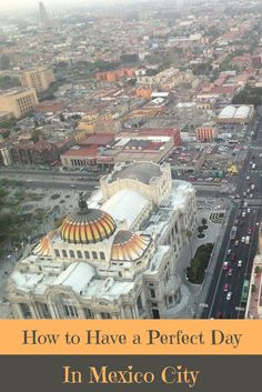 A Perfect Travel Itinerary For Mexico City
