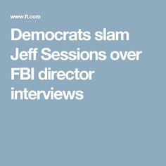 Democrats slam Jeff Sessions over FBI director interviews