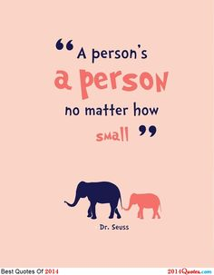"""A person's a person no matter how small"""