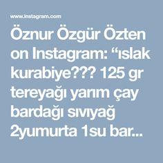 """Öznur Özgür Özten on Instagram: """"ıslak kurabiye🍪☕️ 125 gr tereyağı yarım çay bardağı sıvıyağ 2yumurta 1su bardağı şeker 1 paket kabartma tozu+vanilya 3yemek kaşığı…"""" • Instagram"""