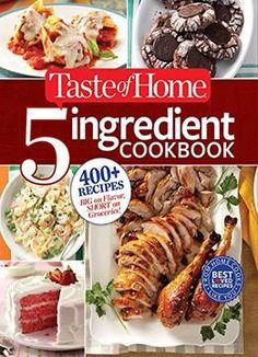 Taste Of Home 5-ingredient Cookbook: 400 Recipes Big On Flavor Short On Groceries!