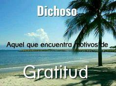 Gratitud.  Dichoso aquel que encuentra motivos de gratitud.
