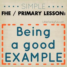 FHE lesson. Primary lesson. Let your light so shine. Be a good example.