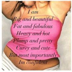 """I am big and beautiful, fat and fabulous, Heavy and Hot, plump and pretty, curvy and cutd. But most importantly """"I'm Confident"""" Beautiful Curves, Big And Beautiful, Beautiful Women, Sexy Curves, Lovely Eyes, Beautiful Life, Beautiful Things, Curvy Quotes, Plus Size Blog"""
