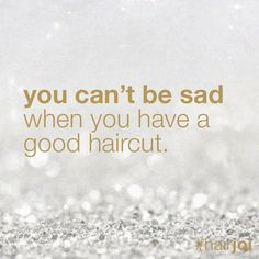You can't be sad when you have a good haircut. #hairjoi #hairquotes