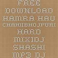 Free Download Hamra Hau Chahi[Bhojpuri Hard Mix]Dj Shashi.mp3 - Dj Shashi Bhojpuri Remix Mp3 - RemixBhojpuri.com ::
