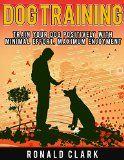 Free Kindle Book -   DOG TRAINING: Train Your Dog Positively With Minimal Effort, Maximum Enjoyment (Dog Training Books, Dog Training For Dummies, Dog Obedience Training, Train ... Training,Crate Training, Potty Train Puppy)