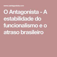 O Antagonista - A estabilidade do funcionalismo e o atraso brasileiro