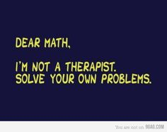 I said this to my 4th grade math teacher. It is no wonder I failed 4th grade math.....