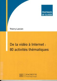 De la vidéo à Internet : 80 activités thématiques / Thierry Lancien http://absysnetweb.bbtk.ull.es/cgi-bin/abnetopac01?TITN=525985