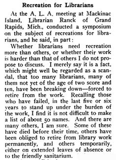 1910: Librarian burnout is lamented by Grand Rapids (Mich.) Library Director Samuel H. Ranck (1867-1952), who prescribes recreational walks and avoidance of eyestrain.