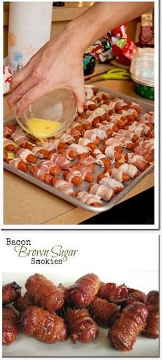Bacon-Wrapped Smokies - lil smokies, bacon, 1/2 stick melted butter, brown sugar. Wrap each smokie with bacon and place on cooking pan with edges, pour butter over all, sprinkle brown sugar on top of each, and bake at 375 degrees for 45 minutes. Also see: http://pearls-handcuffs-happyhour.blogspot.com/2009/12/wrap-it-up.html