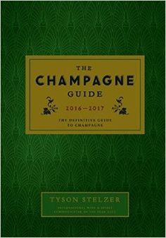 The Champagne Guide 2016-2017: The Definitive Guide to Champagne: Tyson Stelzer: 9781743790083: Amazon.com: Books
