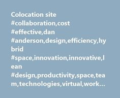Colocation site #collaboration,cost #effective,dan #anderson,design,efficiency,hybrid #space,innovation,innovative,lean #design,productivity,space,team,technologies,virtual,workplace http://wyoming.remmont.com/colocation-site-collaborationcost-effectivedan-andersondesignefficiencyhybrid-spaceinnovationinnovativelean-designproductivityspaceteamtechnologiesvirtualworkplace/  # I ve been thinking a bit about the future of the university, and it seems to me that a new model may be emerging, one…