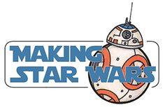 Making Star Wars - News from the Prequels to the Sequels