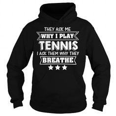Awesome Tee They Ask Me Why I Play TENNIS I Ask Them Why They Breathe T-Shirts
