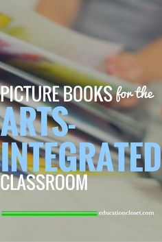 Picture Books for the Arts Integrated Classroom | educationcloset.com