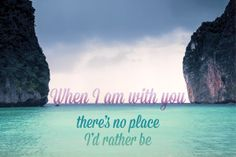 when I am with you, there's no place I'd rather be