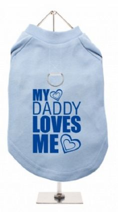 """My Daddy Loves Me"" Harness-Lined Dog T-Shirt"