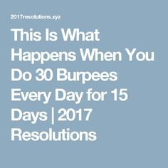 This Is What Happens When You Do 30 Burpees Every Day for 15 Days  |  2017 Resolutions