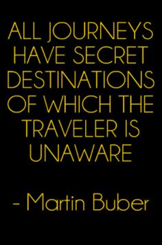 All journeys have secret destinations of which the traveler is unaware - Martin Buber #Travel #Quote