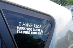 car decal-i have kids park too close ill ding your shit- kid car decal- hello we have kids Mommy Humor, Quotes That Describe Me, Pool Accessories, Quotes About Motherhood, Parenting Humor, Parenting Win, Sarcasm Humor, I Laughed, Hilarious