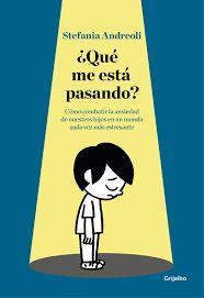 Andreoli, Stefania. ¿Qué me está pasando?: cómo combatir la ansiedad de nuestros hijos en un mundo cada vez más estresante. Grijalbo, 2017