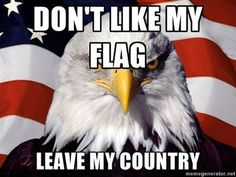 Don't like my flag, Leave my country!