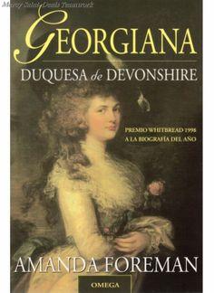 Georgiana Duquesa de Devonshire A. Foreman. Georgiana Spencer, duquesa de Devonshire desde 1774, fue la reina incuestionable de la buena sociedad, una influyente anfitriona y una importante figura del partido whig. Pero la suya es también una historia de desilusiones y sufrimiento personal. Esta obra es un penetrante relato, bellamente escrito, de una de las grandes figuras de las postrimerías del s. XVIII, un retrato de su época y un fascinante contrapunto para la nuestra.