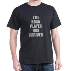 THE HORN PLAYER HAS ARRIVED -- LARGE LETTERS T-Shi