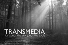 Transmedia is about the story, not the tools