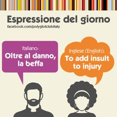 Italian / English idiom: to add insult to injury