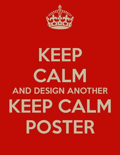 KEEP CALM AND DESIGN ANOTHER KEEP CALM POSTER