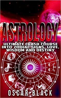 Astrology: Ultimate Crash Course Into Zodiac Signs, Love, Wisdom and Destiny (Astrology Mastery, Astrology Books) - Kindle edition by Oscar Black. Religion & Spirituality Kindle eBooks @ Amazon.com.