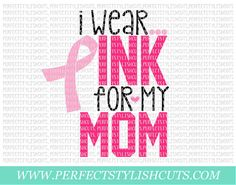 I Wear Pink For My Mom SVG, DXF, EPS, png Files for Cutting Machines Cameo or Cricut - Breast Cancer svg, Awareness Svg, Ribbon svg