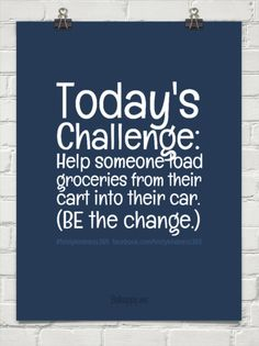 1-2-2015: Today's challenge:  help someone load groceries from their cart into their car.  (be the change.) by #feistykindness365  facebook.com/feistykindness365 #414209