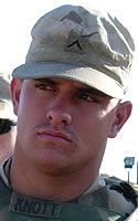 Army Pvt. Joseph L. Knott  Died April 17, 2005 Serving During Operation Iraqi Freedom  21, of Yuma, Ariz.; assigned to the 3rd Armored Cavalry Regiment, Fort Carson, Colo.; killed April 17 when his convoy was attacked by enemy forces using small-arms fire and an improvised explosive device in Baghdad.