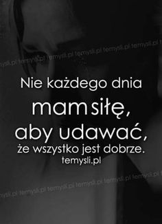 Dzis nie mam.... Mood Quotes, Daily Quotes, True Quotes, Motivational Quotes, Life Without You, Saddest Songs, English Quotes, Motto, Some Words
