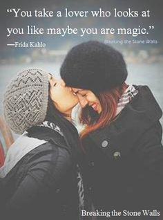 """You take a lover who looks at you like maybe you are magic."" -Frida Kahlo"