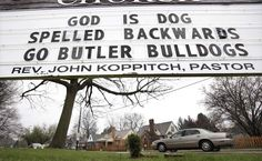 One of the churches a couple of blocks from Butler put this up during the basketball tourney