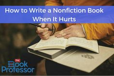 How to Write a Nonfiction Book When It Hurts  This year our focus is to find 117 Solutions to our most difficult problems an effort we call 117 Solutions in 2017. Im encouraged by the response weve had but I also feel humbled when Im asked how to write an inspirational nonfiction book when it hurts. Not all stories are pretty especially those about30  The post How to Write a Nonfiction Book When It Hurts appeared first on Write a Nonfiction Book with The Book Professor…