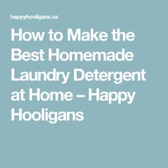 How to Make the Best Homemade Laundry Detergent at Home – Happy Hooligans