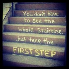 All it takes is a first step, the path will become clear!