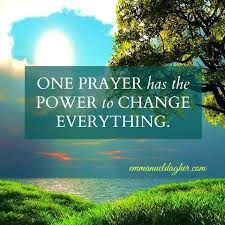 One Prayer made in Faith to God through Jesus Christ has the power to change everything.