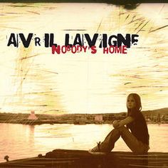 Nobody's Home (Avril Lavigne song) - Wikipedia, the free encyclopedia