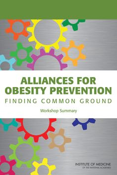 Alliances for Obesity Prevention: Finding Common Ground: Workshop Summary (2012). Free PDF download available at nap.edu.