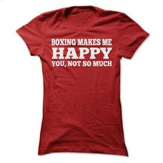 BOXING MAKES ME HAPPY T SHIRTS - #custom hoodie #cool t shirts for men. MORE INFO => https://www.sunfrog.com/Sports/BOXING-MAKES-ME-HAPPY-T-SHIRTS-Ladies.html?id=60505