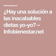¿Hay una solución a las inacabables dietas yo-yo? – Infobienestar.net