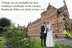 """""""I think you are probably the best wedding co-ordinator in the country, Stanbrook Abbey are lucky to have you"""""""