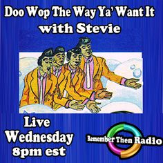 Wednesday - 8pm est - *LIVE* http://rememberthenradio.com  Doo Wop the Way Ya' Want It with Stevie  Remember Then Radio